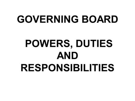 GOVERNING BOARD POWERS, DUTIES AND RESPONSIBILITIES.