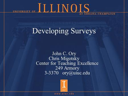 Developing Surveys John C. Ory Chris Migotsky Center for Teaching Excellence 249 Armory 3-3370