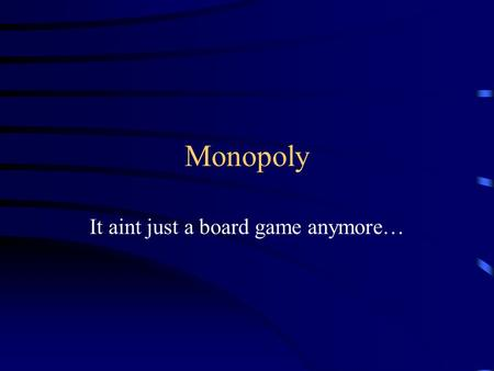 Monopoly It aint just a board game anymore…. Review Monopolies exist because… –A key resource is owned by a single firm, or –The government provides a.