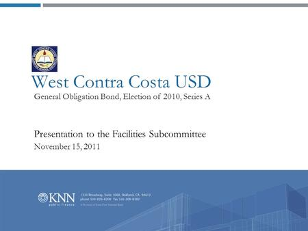 West Contra Costa USD General Obligation Bond, Election of 2010, Series A Presentation to the Facilities Subcommittee November 15, 2011.