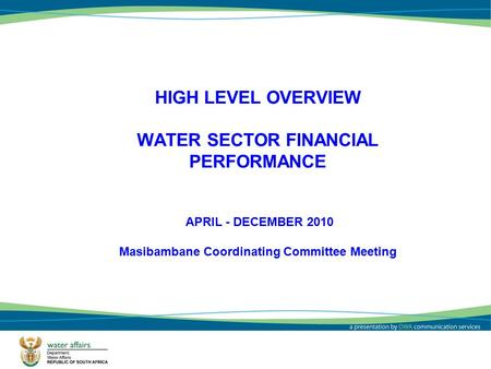 111 HIGH LEVEL OVERVIEW WATER SECTOR FINANCIAL PERFORMANCE APRIL - DECEMBER 2010 Masibambane Coordinating Committee Meeting.