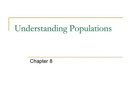 Understanding Populations Chapter 8. What is a Population? A population is a reproductive group because organisms usually breed with members of their.