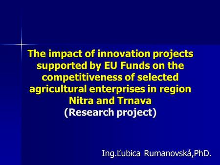 The impact of innovation projects supported by EU Funds on the competitiveness of selected agricultural enterprises in region Nitra and Trnava (Research.