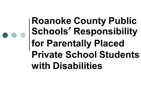 Roanoke County Public Schools' Responsibility for Parentally Placed Private School Students with Disabilities.