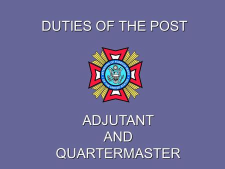 DUTIES OF THE POST ADJUTANT AND QUARTERMASTER. DUTIES OF THE POST ADJUTANT Duties of the Post Adjutant are set forth in Section 218 (6) of the Manual.