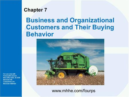 For use only with Perreault/Cannon/ McCarthy texts, © 2009 McGraw-Hill Companies, Inc. McGraw-Hill/Irwin Chapter 7 Business and Organizational Customers.