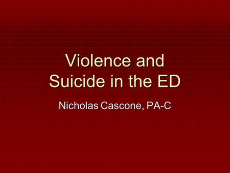 Violence and Suicide in the ED Nicholas Cascone, PA-C.
