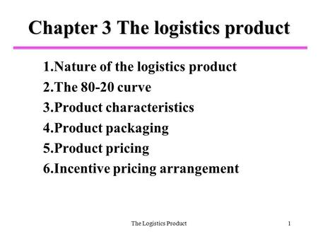The Logistics Product1 Chapter 3 The logistics product 1.Nature of the logistics product 2.The 80-20 curve 3.Product characteristics 4.Product packaging.