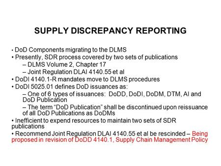 SUPPLY DISCREPANCY REPORTING DoD Components migrating to the DLMS Presently, SDR process covered by two sets of publications – DLMS Volume 2, Chapter 17.