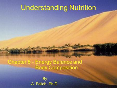 Understanding Nutrition Chapter 8 - Energy Balance and Body Composition By A. Fellah, Ph.D.