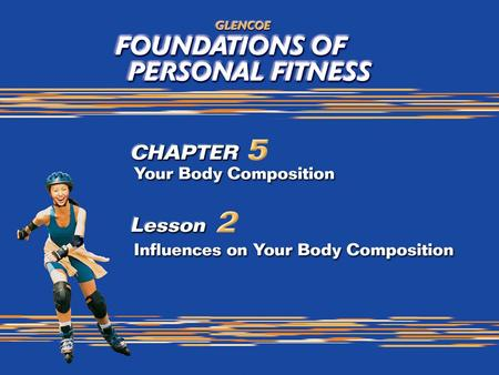 1. 2 What You Will Do Identify influences on amount of body fat. Analyze the role of energy balance in maintaining body weight and body composition. Describe.