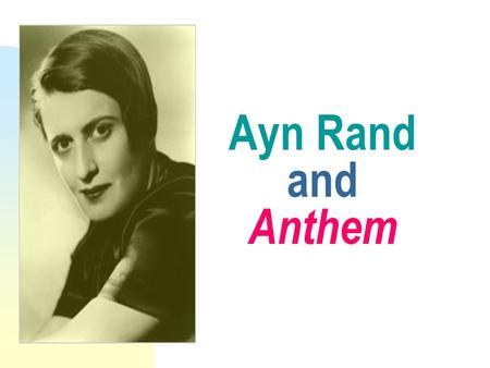 Ayn Rand and Anthem. Ayn Rand 1905-1982 Born in Russia, educated under communists Escaped 1926 to America b/c it represented her individualist philosophy.