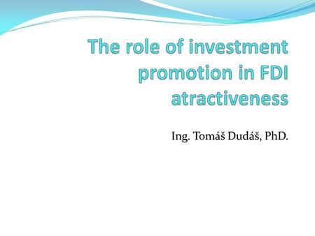 Ing. Tomáš Dudáš, PhD.. Introduction Investment promotion – the sum of all government activities with the goal to try to attract foreign direct investments.