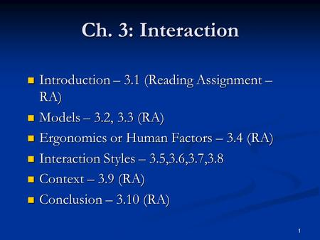 1 Ch. 3: Interaction Introduction – 3.1 (Reading Assignment – RA) Introduction – 3.1 (Reading Assignment – RA) Models – 3.2, 3.3 (RA) Models – 3.2, 3.3.