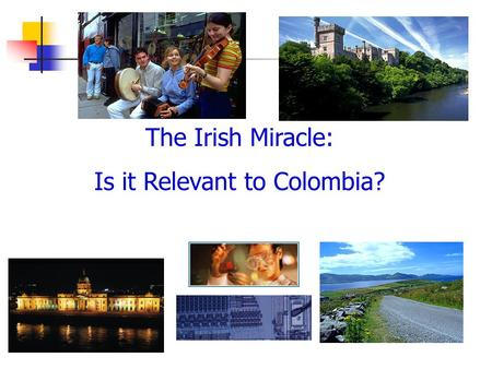 The Irish Miracle: Is it Relevant to Colombia?. Agenda Background Economic Performance Success Factors Lessons Learned and Implications Industrial Policy.