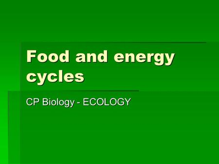 Food and energy cycles CP Biology - ECOLOGY. Energy flow AAAAn ecosystems energy budget is determined by the amount of photosynthetic activity of.