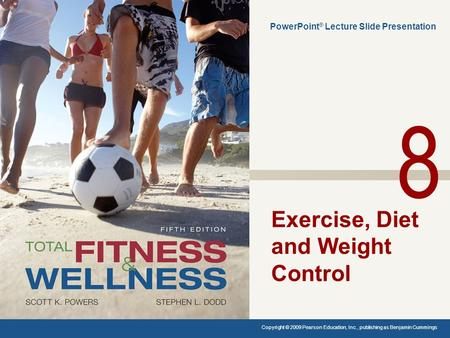 Exercise, Diet and Weight Control PowerPoint ® Lecture Slide Presentation Copyright © 2009 Pearson Education, Inc., publishing as Benjamin Cummings. 8.