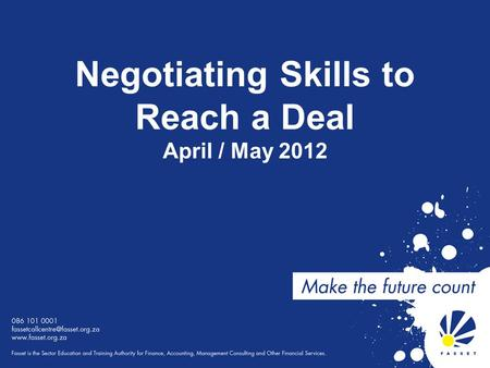 Negotiating Skills to Reach a Deal April / May 2012.