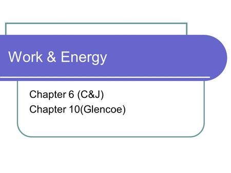 Work & Energy Chapter 6 (C&J) Chapter 10(Glencoe).