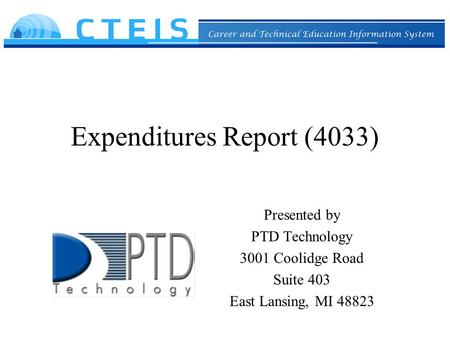 Expenditures Report (4033) Presented by PTD Technology 3001 Coolidge Road Suite 403 East Lansing, MI 48823.