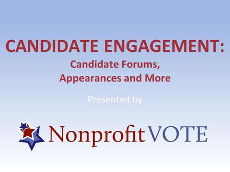 CANDIDATE ENGAGEMENT: Candidate Forums, Appearances and More Presented by.