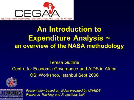 An Introduction to Expenditure Analysis ~ an overview of the NASA methodology Teresa Guthrie Centre for Economic Governance and AIDS in Africa OSI Workshop,