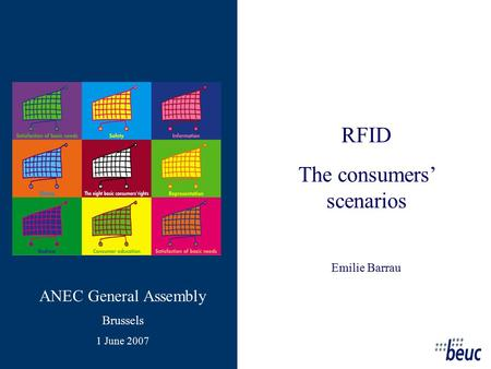 RFID The consumers' scenarios Emilie Barrau ANEC General Assembly Brussels 1 June 2007.