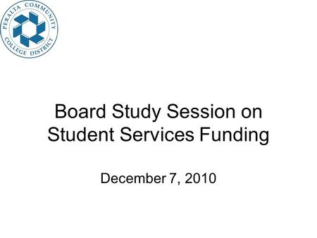 Board Study Session on Student Services Funding December 7, 2010.