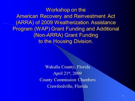 Workshop on the American Recovery and Reinvestment Act (ARRA) of 2009 Weatherization Assistance Program (WAP) Grant Funding and Additional (Non-ARRA) Grant.
