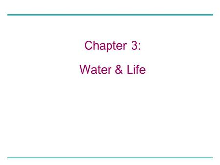 Chapter 3: Water & Life. Copyright © 2005 Pearson Education, Inc. publishing as Benjamin Cummings A view of earth from space, showing our planet's abundance.