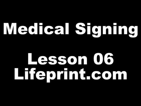 Medical Signing Lesson 06 Lifeprint.com. X CONSUME: The concept of consume when discussing nutrition is generally expressed as EAT.
