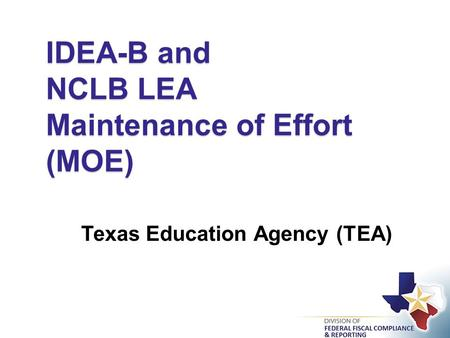IDEA-B and NCLB LEA Maintenance of Effort (MOE) Texas Education Agency (TEA)