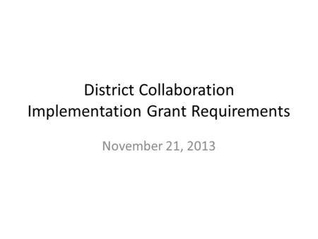 District Collaboration Implementation Grant Requirements November 21, 2013.