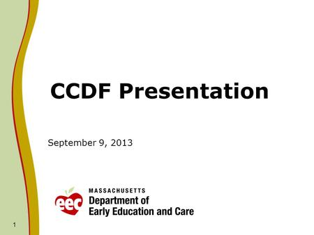 CCDF Presentation September 9, 2013 1. CCDF: CCDF Budget Development The CCDF award is based on the federal fiscal year beginning October 1 st and ending.