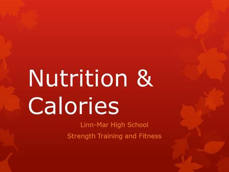 Nutrition & Calories Linn-Mar High School Strength Training and Fitness.