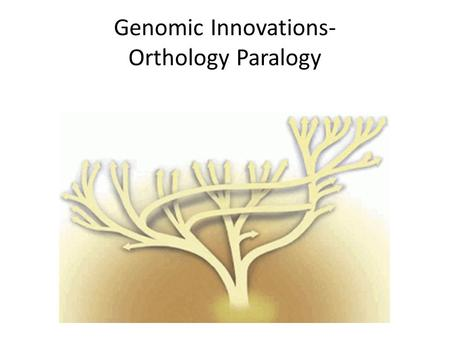 Genomic Innovations- Orthology Paralogy. Genomic innovation.