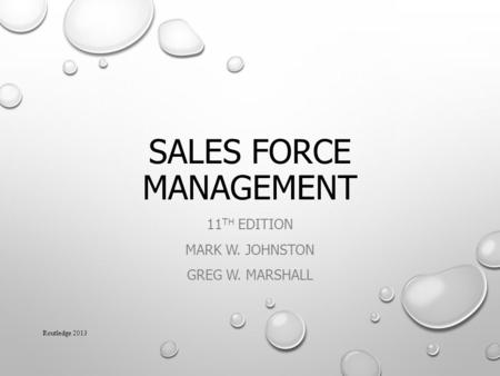 SALES FORCE MANAGEMENT 11 TH EDITION MARK W. JOHNSTON GREG W. MARSHALL Routledge 2013.