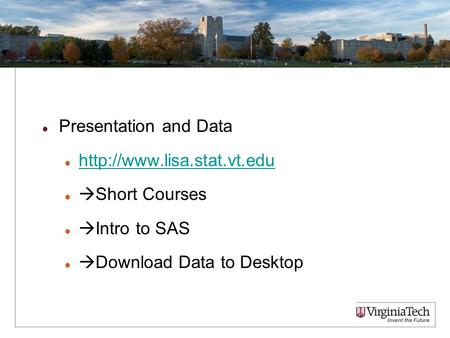 Presentation and Data   Short Courses  Intro to SAS  Download Data to Desktop 1.