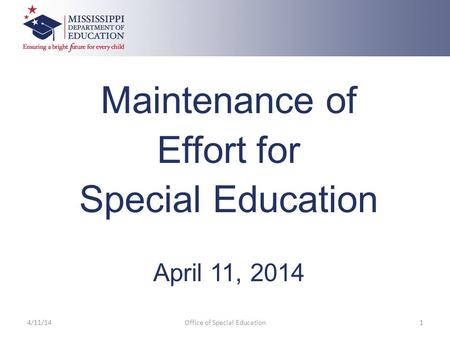 Maintenance of Effort for Special Education April 11, 2014 4/11/14Office of Special Education1.