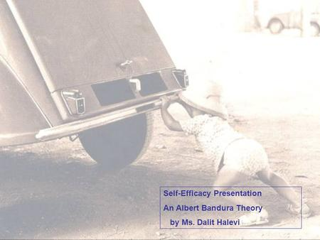 Self-Efficacy Presentation An Albert Bandura Theory by Ms. Dalit Halevi.