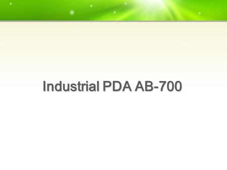 Industrial PDA AB-700. PDA SectionSpecifications CPUIntel PXA320 806MHz OSWindows CE 5.0 or Windows Mobile 6.5 MEMORYROM 256MB(max 512MB Option) / RAM.
