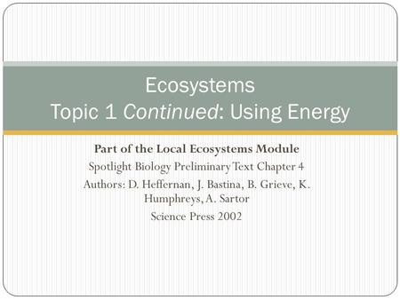 Part of the Local Ecosystems Module Spotlight Biology Preliminary Text Chapter 4 Authors: D. Heffernan, J. Bastina, B. Grieve, K. Humphreys, A. Sartor.