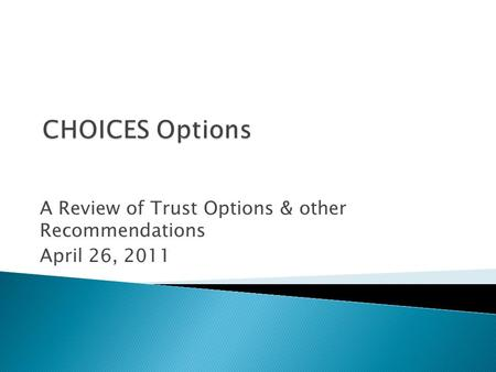 A Review of Trust Options & other Recommendations April 26, 2011.