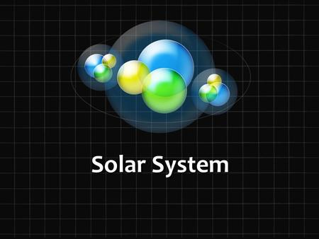 Solar System. What is the Solar System? Consists of a star, (like the sun) and all of the planets, moons and other bodies that travel around it. Planets.