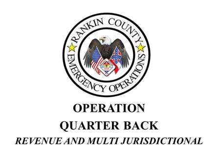 OPERATION QUARTER BACK REVENUE AND MULTI JURISDICTIONAL.