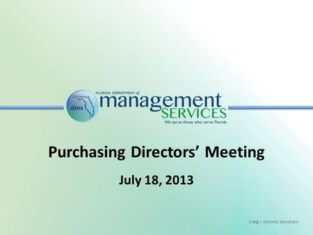 Craig J. Nichols, Secretary Purchasing Directors' Meeting July 18, 2013.
