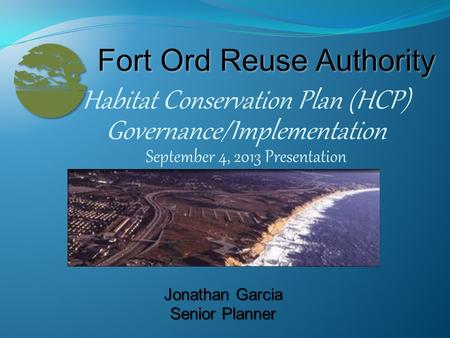 Habitat Conservation Plan (HCP) Governance/Implementation September 4, 2013 Presentation Jonathan Garcia Senior Planner.