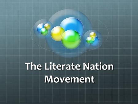 The Literate Nation Movement. LN has great opportunity to attract and mobilize a grassroots MOVEMENT with numerous and varied Partners because Literate.