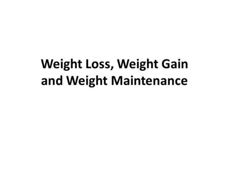 Weight Loss, Weight Gain and Weight Maintenance. Energy Units calorie – Basic energy/heat unit – The amount of heat necessary to raise temp of 1 gram.