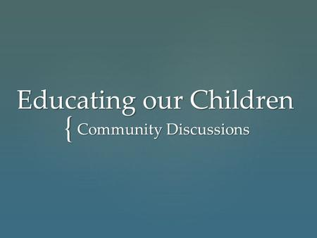 { Educating our Children Community Discussions.   Community Demographics   Population   Enrollment   Similar financia l challenges   Existing.